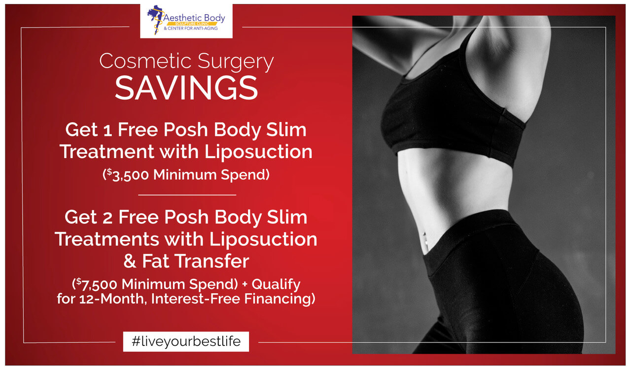 January and February 2019 Aesthetic Body Sculpture Clinic Offers include Posh Body Slim with Liposuction Purchase and BBL. Specials for 2019 are simply amazing.