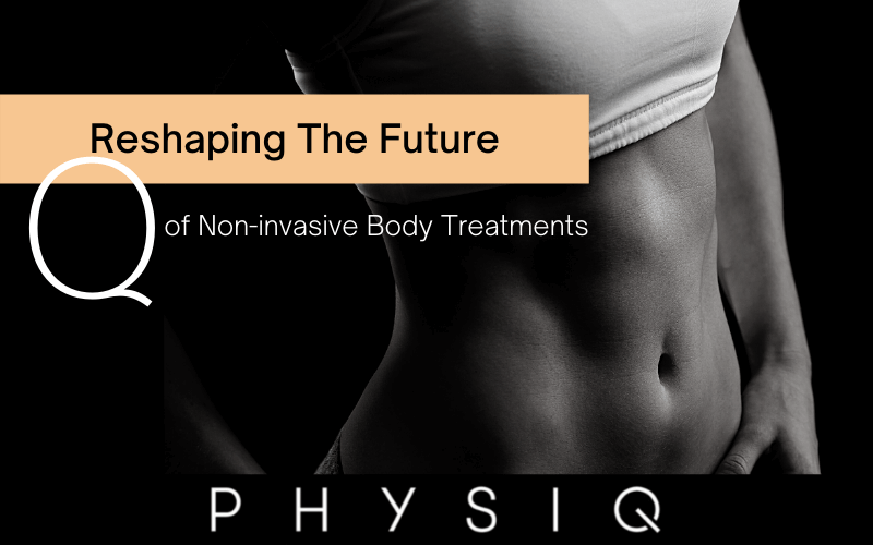 Reshape the Future- WIth PHYSIQ Body Contouring from Cartessa Aesthetics